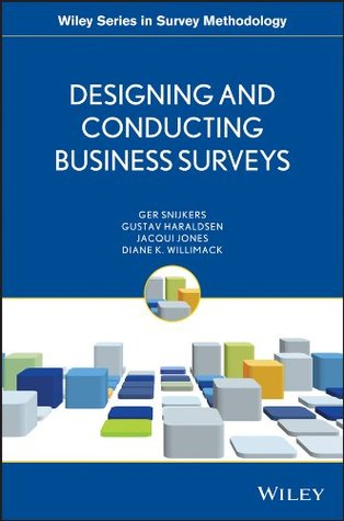 Designing and Conducting Business Surveys (Wiley Series in Survey Methodology)