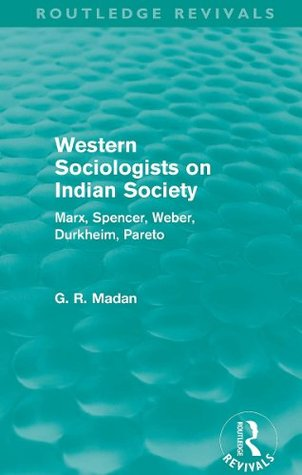 Western Sociologists on Indian Society (Routledge Revivals): Marx, Spencer, Weber, Durkheim, Pareto: Volume 15