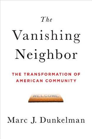 The Vanishing Neighbor: The Transformation of American Community