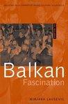 Balkan Fascination: Creating an Alternative Music Culture in America (American Musicspheres)