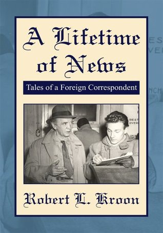 A Lifetime of News:Tales Of A Foreign Correspondent