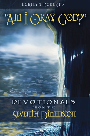 Am I Okay, God? Devotionals from the Seventh Dimension por Lorilyn Roberts 978-0989142663 PDF ePub