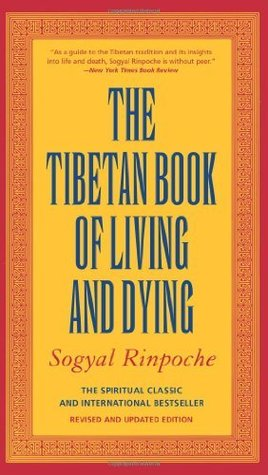 The Tibetan Book of Living and Dying: The Spiritual Classic & International Bestseller: Revised and Updated Edition
