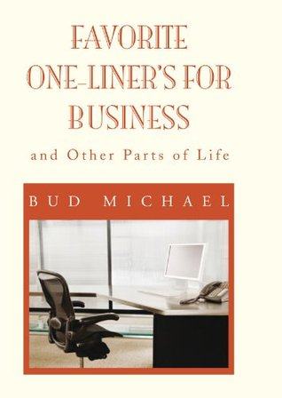 FAVORITE ONE LINER'S FOR BUSINESS: and Other Parts of Life