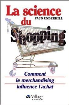 La Science du shopping. Comment le merchandising influence l'achat