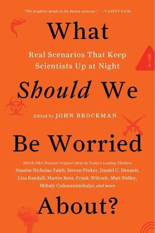 What Should We Be Worried About? Real Scenarios That Keep Sci... by John Brockman