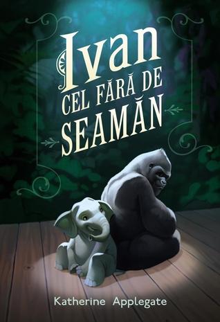 Ebook Ivan cel fără de seamăn by Katherine Applegate read!