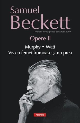 Opere II: Murphy. Watt. Vis cu femei frumoase şi nu prea