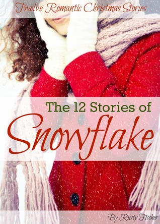 The 12 Stories of Snowflake by Rusty Fischer