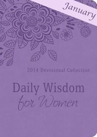 Daily Wisdom for Women - January 2014: 2014 Devotional Collection