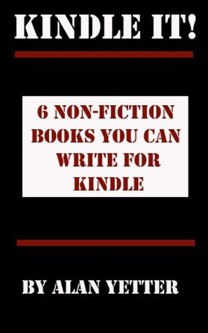 Kindle It! 6 Non-fiction Books You Can Write for Kindle