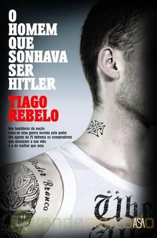 Ebook O Homem Que Sonhava Ser Hitler by Tiago Rebelo DOC!