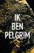 Ik ben Pelgrim by Terry Hayes