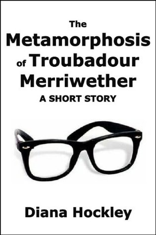 The Metamorphosis of Troubadour Merriwether: A short story