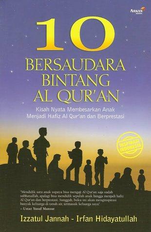 10 Bersaudara Bintang Al Qur'an (Kisah Nyata Membesarkan Anak Menjadi Hafiz al-Quran dan Berprestasi)