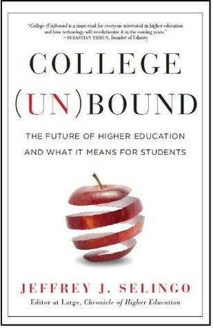 College unbound the future of higher education and what it means college unbound the future of higher education and what it means for students by jeffrey j selingo fandeluxe Image collections