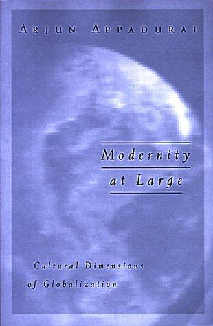 Modernity at Large by Arjun Appadurai