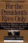 For the President's Eyes Only by Christopher M. Andrew