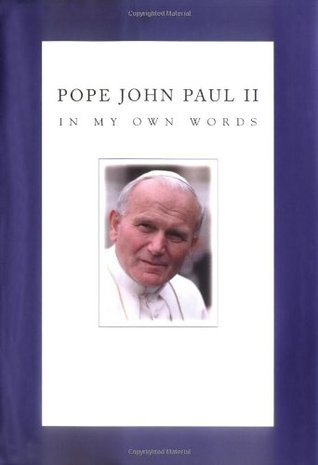 Pope John Paul II: In My Own Words