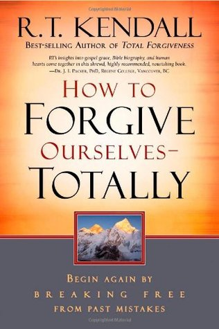 How To Forgive Ourselves Totally: Begin Again by Breaking Free from