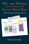 Wit and Wisdom from the Parents of Special Needs Kids