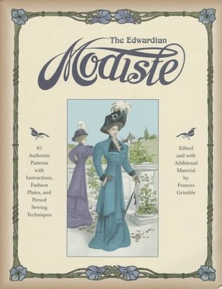 The Edwardian Modiste: 85 Authentic Patterns with Instructions, Fashion Plates, and Period Sewing Techniques