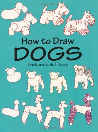 How to Draw Dogs by Barbara Soloff Levy