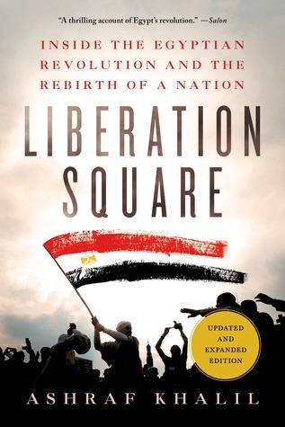 Liberation square inside the egyptian revolution and the rebirth liberation square inside the egyptian revolution and the rebirth of a nation by ashraf khalil fandeluxe Epub