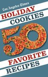 Los Angeles Times Holiday Cookies: 50 Favorite Recipes