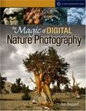 The Magic of Digital Nature Photography (A Lark Photography Book)