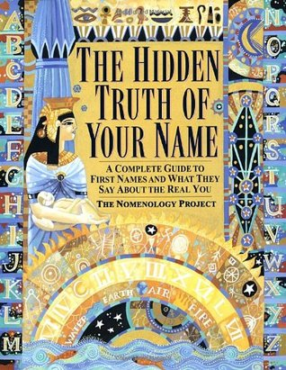 hidden truth of your name aplete guide to first names and what they say about the real you