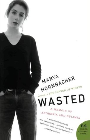 Ebook Wasted: A Memoir of Anorexia and Bulimia by Marya Hornbacher DOC!