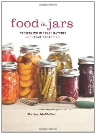 Food in jars preserving in small batches year round by marisa food in jars preserving in small batches year round by marisa mcclellan forumfinder Choice Image