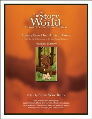 The Story of the World: History for the Classical Child: Activity Book 1: Ancient Times: From the Earliest Nomads to the Last Roman Emperor