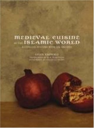 Medieval Cuisine of the Islamic World: A Concise History with 174 Recipes (California Studies in Food and Culture, 18)
