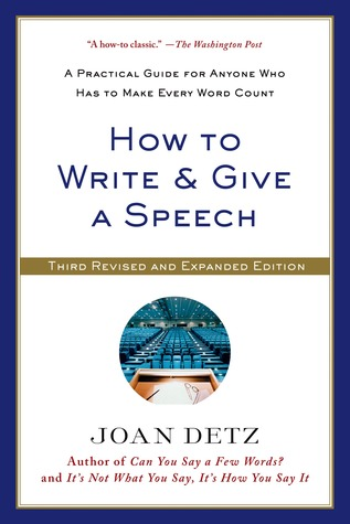 How to Write and Give a Speech: A Practical Guide for Anyone Who Has to Make Every Word Count por Joan Detz