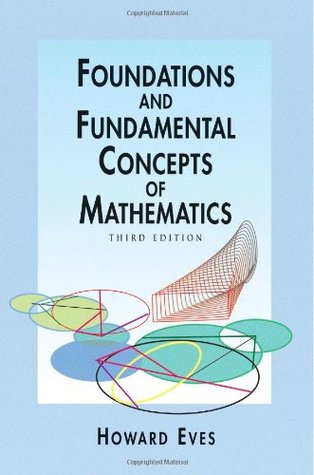 Foundations and Fundamental Concepts of Mathematics by Howard W. Eves