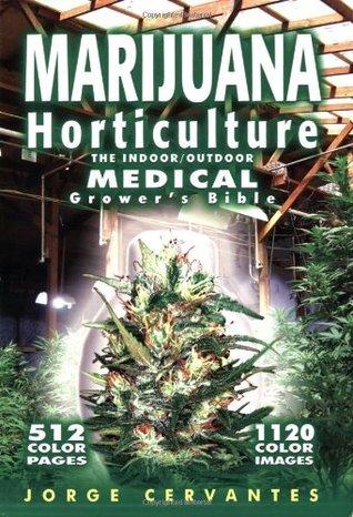 Marijuana Horticulture: The Indoor/Outdoor Medical Growers Bible