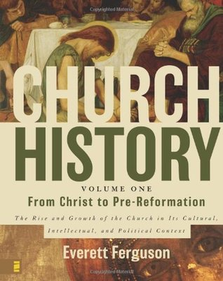 From Christ to Pre-Reformation: The Rise and Growth of the Church in Its Cultural, Intellectual, and Political Context (Church History #1)