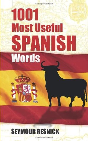 1001 Most Useful Spanish Words by Seymour Resnick