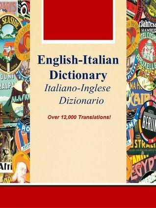 English-Italian Dictionary, Italiano-Inglese Dizionario (Over 12,000 Translations! Learn How to Speak Italian Language Tools Book 27)