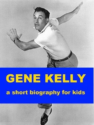 Gene Kelly - A Short Biography for Kids
