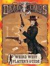 Deadlands : The Wierd West Player's Guide (Deadlands: The Weird West)