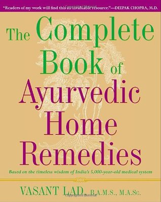 The Complete Book of Ayurvedic Home Remedies by Vasant Dattatray Lad