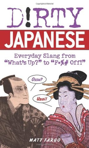 "Dirty Japanese: Everyday Slang from ""What's Up?"" to ""F*%# Off!"""