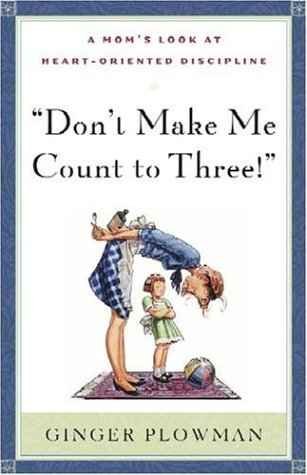 Don't Make Me Count to Three by Ginger Plowman
