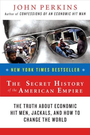 The secret history of the american empire: the truth about economic hit men, jackals & how to change the world par John Perkins