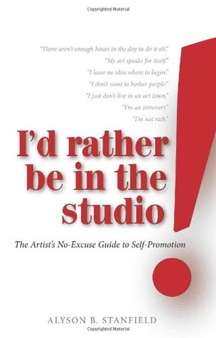Id Rather Be in the Studio!: The Artists No-Excuse Guide to Self-Promotion (ePUB)