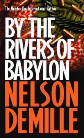 By The Rivers Of Babylon By Nelson DeMille - Rivers of