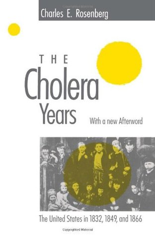 The Cholera Years: The United States in 1832, 1849, and 1866